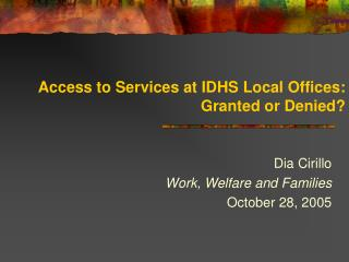 Access to Services at IDHS Local Offices:  Granted or Denied?