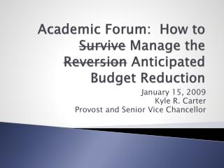 Academic Forum:  How to  Survive  Manage the  Reversion  Anticipated Budget Reduction