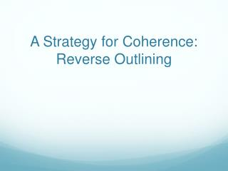 A Strategy for Coherence: Reverse Outlining