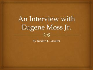 An Interview  with Eugene Moss Jr.