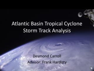 Atlantic Basin Tropical  C yclone  S torm  T rack  A nalysis