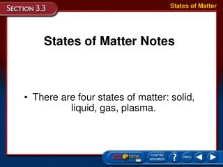 States of Matter Notes   There are four states of matter: solid, liquid, gas, plasma.