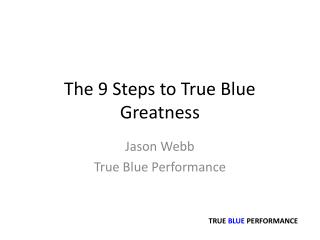 The 9 Steps to True Blue Greatness