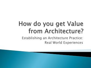How do you get Value from Architecture?