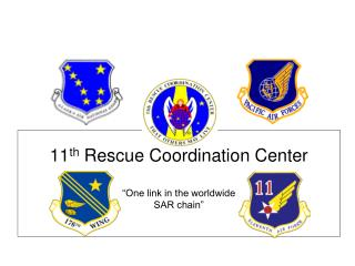 "11 th  Rescue Coordination Center ""One link in the worldwide  SAR chain"""
