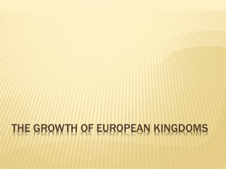 The Growth of European Kingdoms
