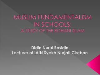 MUSLIM FUNDAMENTALISM IN SCHOOLS: A STUDY OF THE ROHANI ISLAM