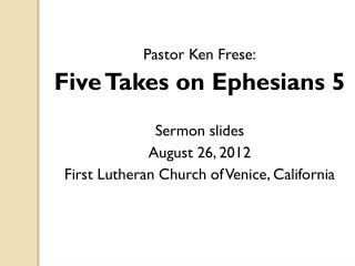 Pastor Ken Frese: Five Takes on Ephesians 5 Sermon slides August 26, 2012