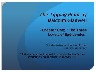 "The Tipping Point  by Malcolm  Gladwell - Chapter One: ""The Three Levels of  Epdidemics """