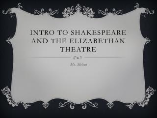 Intro to Shakespeare and The Elizabethan Theatre