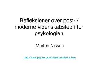 Refleksioner over post- / moderne videnskabsteori for psykologien