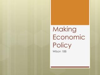 Making Economic Policy