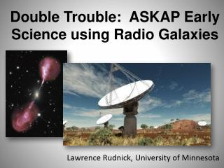 Double Trouble:  ASKAP Early Science using Radio Galaxies