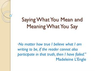 Saying What You Mean and Meaning What You Say