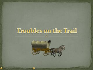 Troubles on the Trail