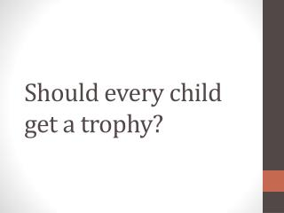 Should every child get a trophy?