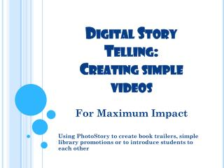 Digital Story Telling:  Creating simple videos