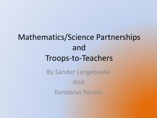 Mathematics/Science Partnerships                                      and  Troops-to-Teachers