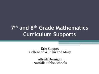 7 th and 8 th  Grade  Mathematics Curriculum Supports
