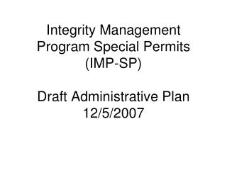 Integrity Management Program Special Permits (IMP-SP) Draft Administrative Plan 12/5/2007
