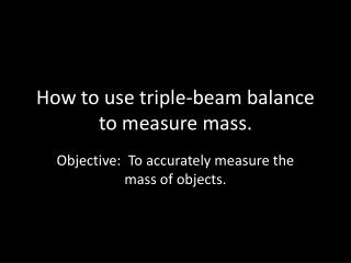 How to use triple-beam balance to measure mass.