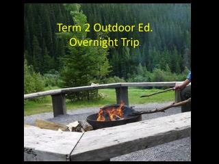 Term  2 Outdoor Ed.  Overnight Trip .