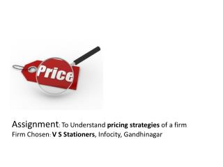 Assignment :  To Understand  pricing strategies  of a firm