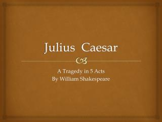 an analysis of julius caesar in william shakespeares play