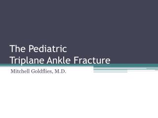 The Pediatric  Triplane Ankle Fracture