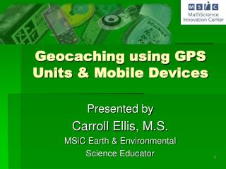 Geocaching using GPS  Units &  Mobile Devices