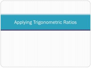 Applying Trigonometric Ratios