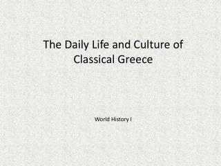 The Daily Life and Culture of Classical Greece