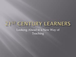 21 st  Century Learners