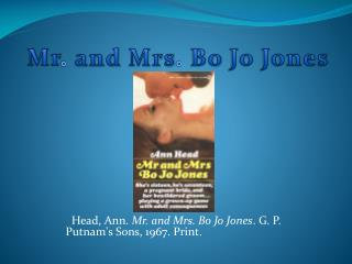 Head, Ann.  Mr. and Mrs. Bo Jo Jones . G. P.     Putnam's Sons, 1967. Print.