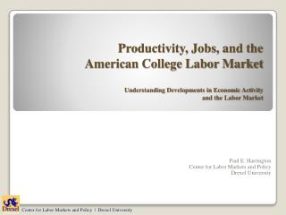Paul E. Harrington Center for Labor Markets and Policy Drexel University