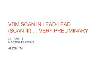 VDM Scan in Lead-Lead (Scan-III) … VERY preliminary