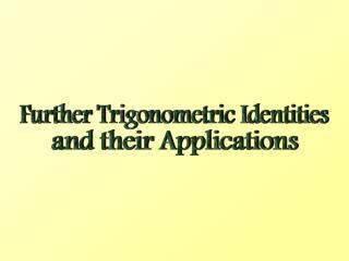Further Trigonometric Identities