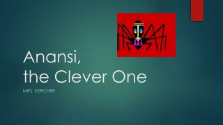 Anansi ,  the Clever One