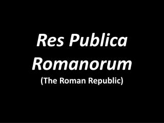 Res  Publica Romanorum ( The Roman Republic)