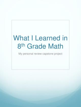 What I Learned in 8 th  Grade Math