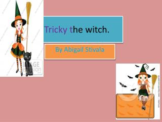 Tricky t he witch.