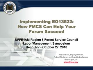 Implementing EO13522: How FMCS Can Help Your Forum Succeed NFFE/IAM Region 5 Forest Service Council Labor/Management Sym