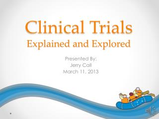 Clinical Trials Explained and Explored