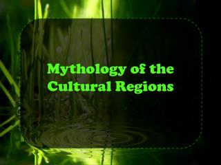 Mythology of the Cultural Regions