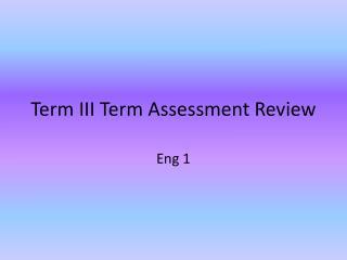 Term III Term Assessment Review