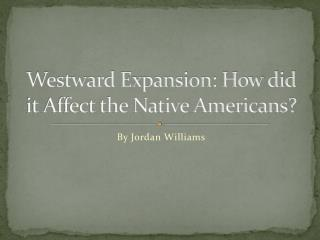 Westward Expansion: How did it Affect the Native Americans?
