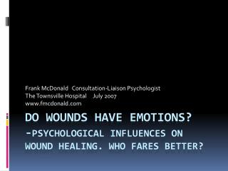 Do wounds have emotions?  - Psychological influences on wound Healing. Who fares better?