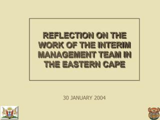 REFLECTION ON THE WORK OF THE INTERIM MANAGEMENT TEAM IN THE EASTERN CAPE