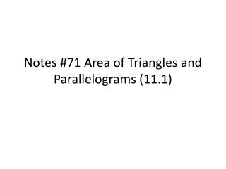 Notes # 71  Area of Triangles and Parallelograms (11.1)