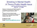 Smoking in Mental Health:  A Thorny Public Health Issue  New Zealand Workshop Series Aug 18th   21st 2009